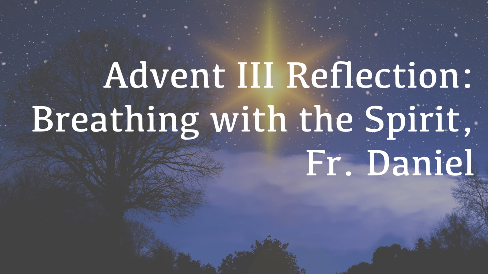 Advent Reflection 3: Breathing with the Spirit, Fr. Daniel