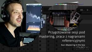 Przygotowanie sesji pod mastering, praca z nagraniami referencyjnymi