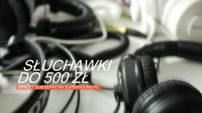 Słuchawki do 500 zł