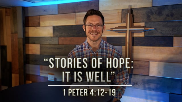 January 8, 2021 | Stories of Hope: It Is Well | 1 Peter 4:12-19