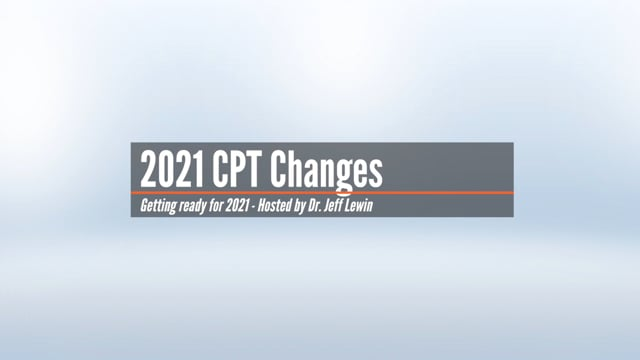 2021 CPT Changes by Dr Jeff Lewin