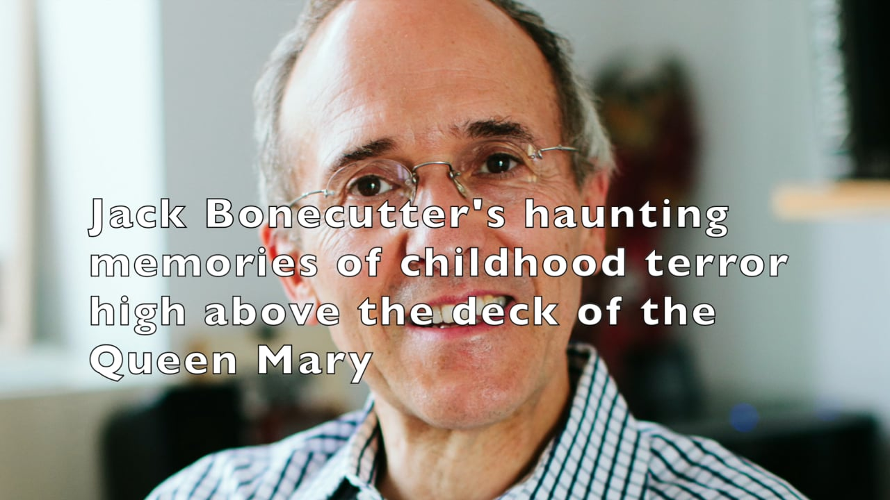 Jack Bonecutter's haunting memories of childhood terror high about the deck of the Queen Mary.