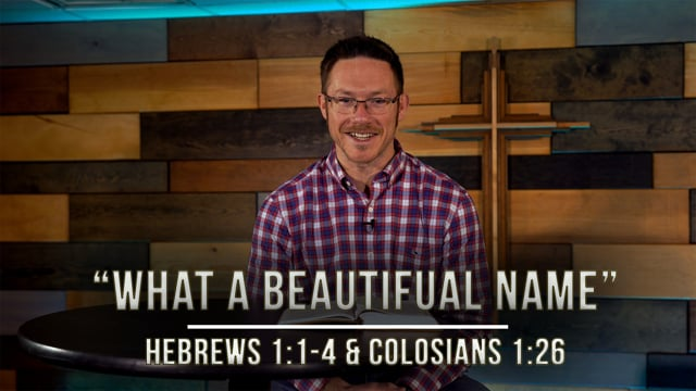 """January 22, 2021   """"Stories of Hope: What A Beautiful Name""""   Hebrews 1:1-4 & Colossians 1:26"""