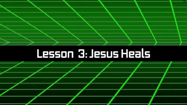 Bible Time Travel: Lesson 3 - Jesus Heals