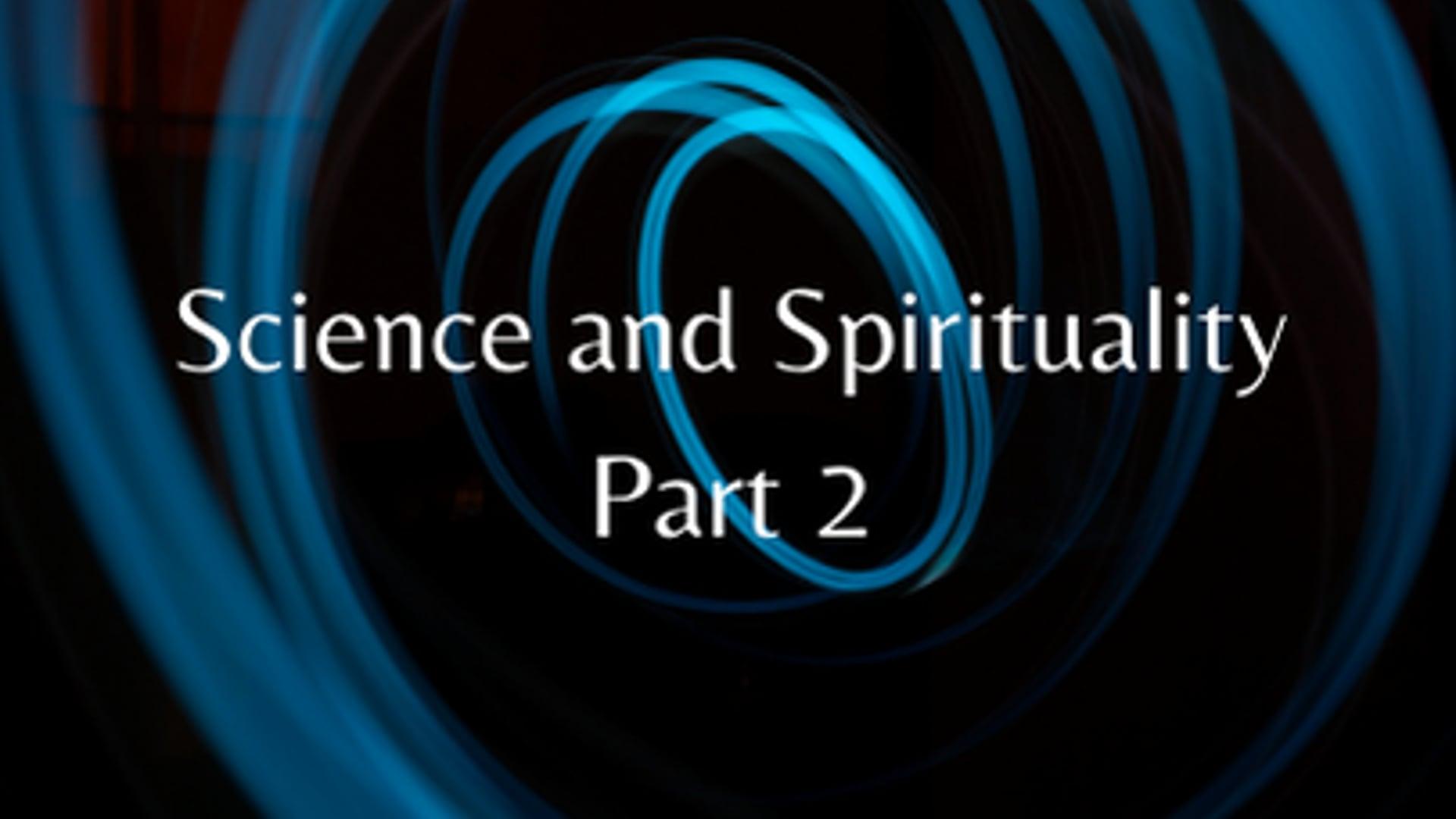Science & Spirituality Part 2
