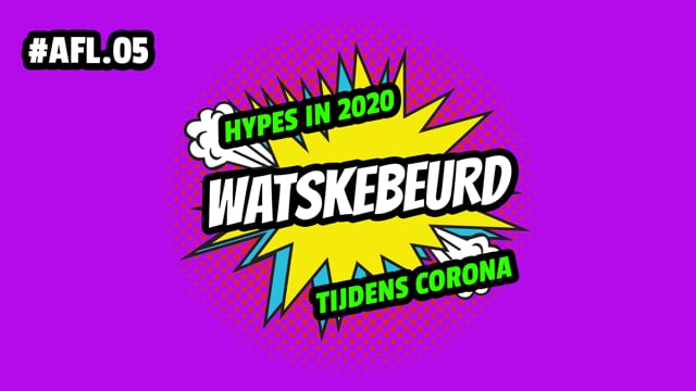WATSKEBEURD - AFL 5: Hypes tijdens corona