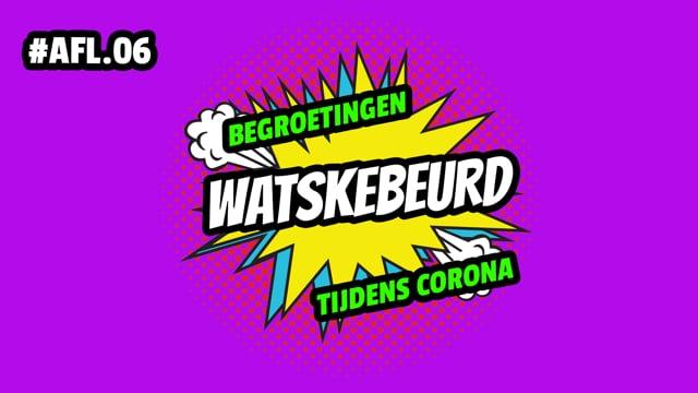 WATSKEBEURD - AFL 6: Begroetingen tijdens corona