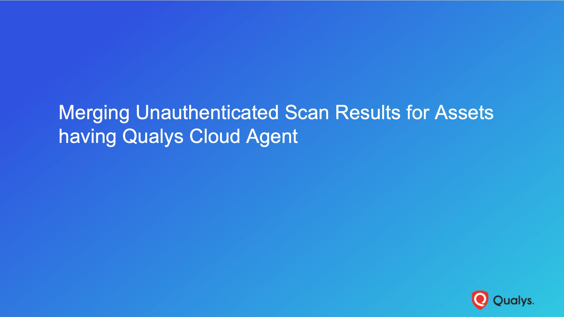 Merging Unauthenticated Scan Results for Assets having Qualys Cloud Agent