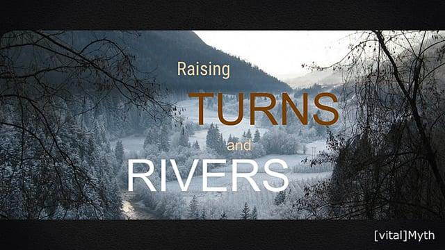 #20: Raising turns and rivers