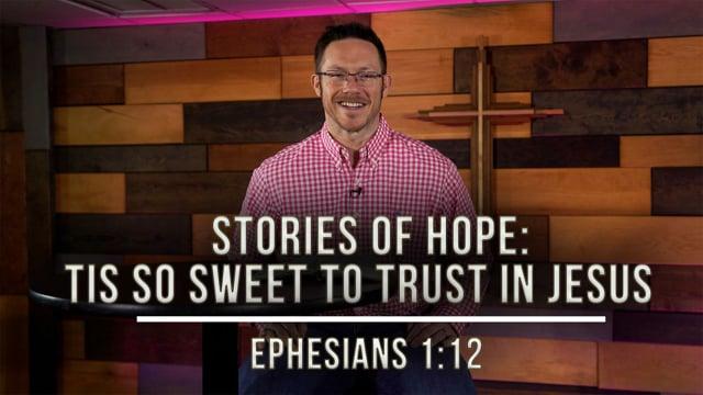 "February 12 ,2021   ""Stories of Hope: Tis So Sweet to Trust in Jesus""   Ephesians 1:12"