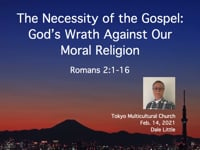 Rom. 2:1-16. The Necessity of the Gospel: God's Wrath Against Our Moral Religion. Feb 2021.