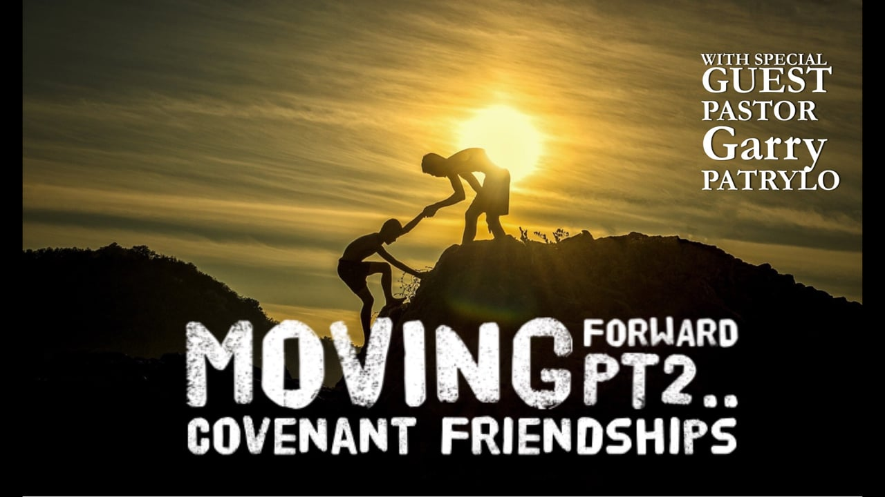 Moving Forward (Part 2)..with Covenant Friendships