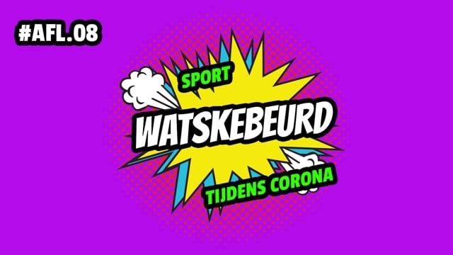 WATSKEBEURD - AFL 8: Sport tijdens Corona