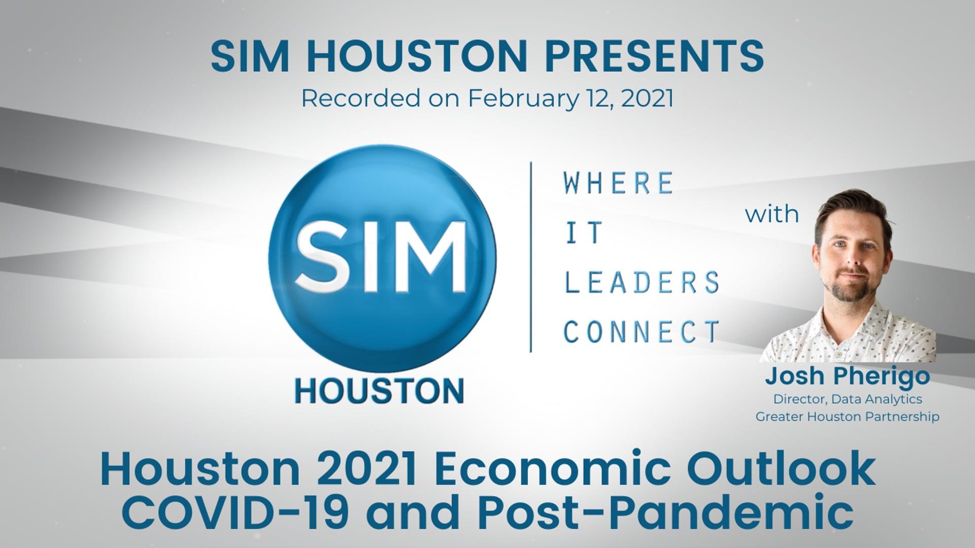 SIM Houston Presents Houston 2021 Economic Outlook COVID-19 and Post-Pandemic with Josh Pherigo