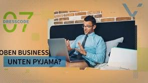 Tipp 7 – Oben Business, unten Pyjama?