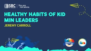 Healthy Habits of Kid Min Leaders with Jeremy Carroll   KMC 2021