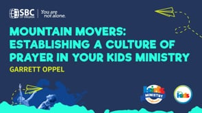 Mountain Movers: Establishing a Culture of Prayer In Your Kids Ministry with Garrett Oppel | KMC 2021