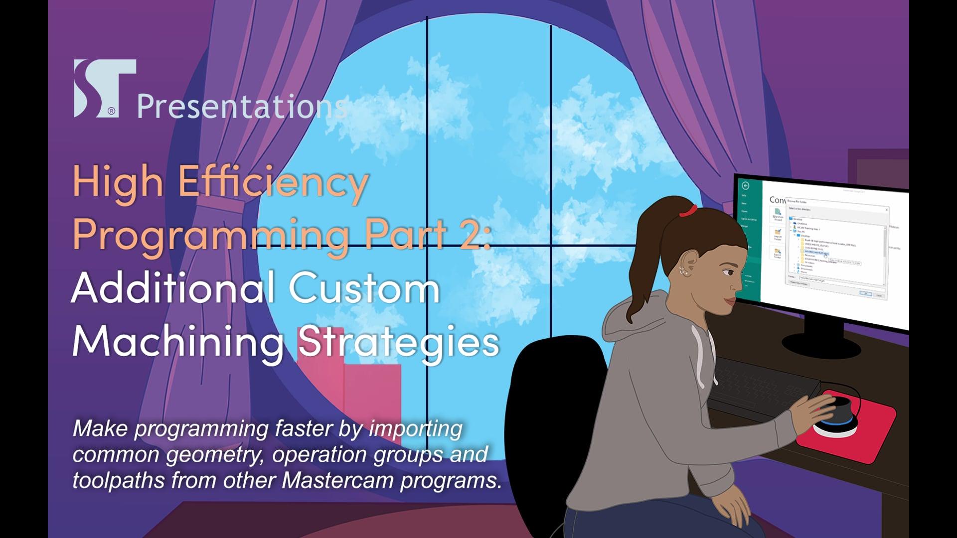 High Efficiency Programming Part 2 - Additional Custom Machining Strategies