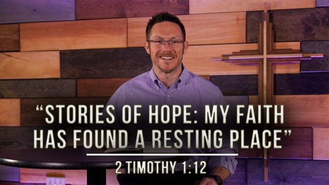 """February 26, 2021   """"Stories of Hope: My Faith Has Found a Resting Place""""   2 Timothy 1:12"""
