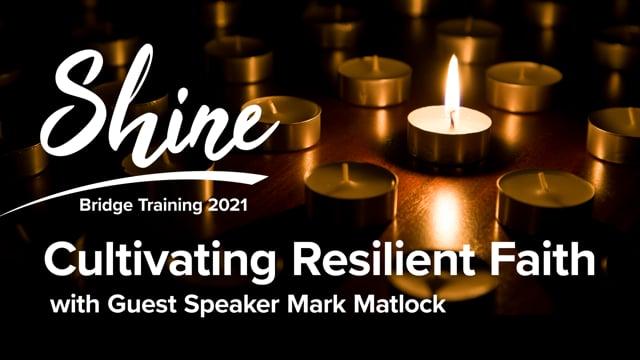Cultivating Resilient Faith | 2-28-21