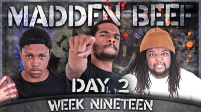 The Madden Beef Week 19 Day 2!