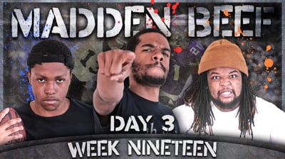 The Madden Beef Week 19 Day 3!
