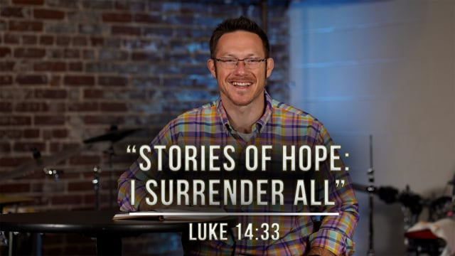 "March 5, 2021   ""Stories of Hope: I Surrender All""    Luke 14:33"