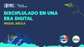 Miguel Arcila - Disciplulado en una era digital