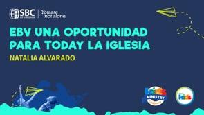 Natalia Alvarado - EBV una oportunidad para today la Iglesia