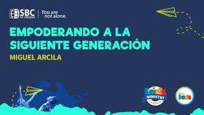 Miguel Arcila - Empoderando a la siguiente generación
