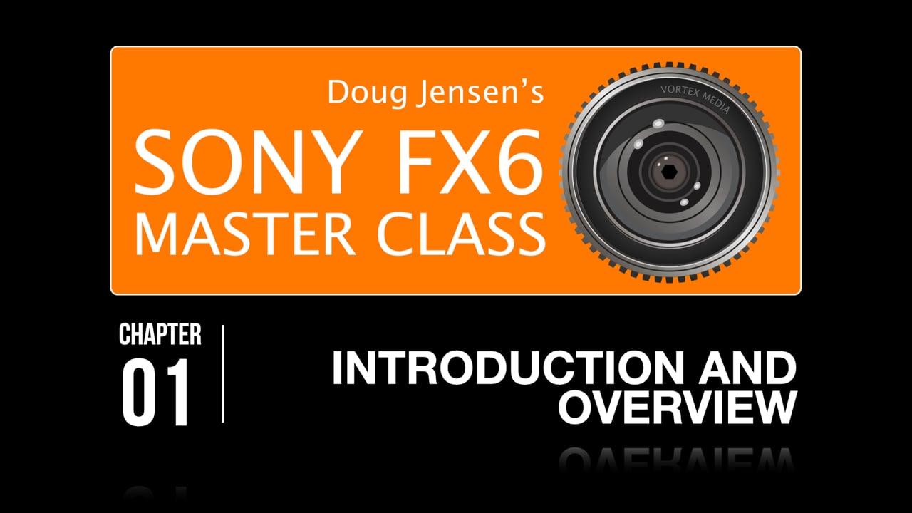 Doug Jensen's Sony FX6 Master Class - Watch Chapter 1 Free!