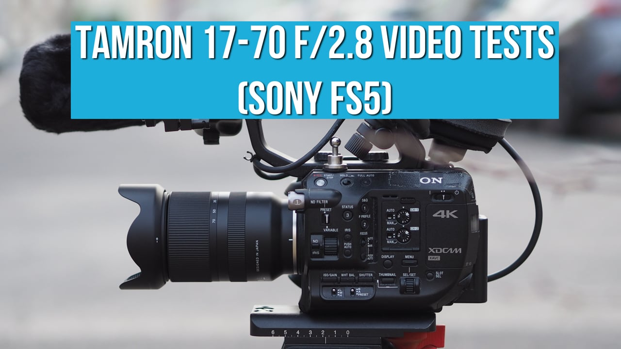 Tamron 17-70 f/2.8 tested on Sony FS5