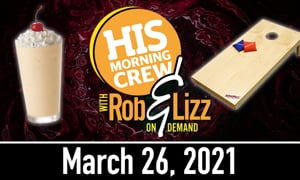 Rob & Lizz On Demand: Friday, March 26, 2021