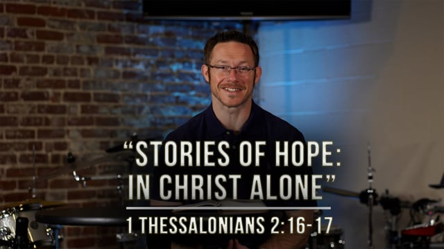 """March 26, 2021   """"Stories of Hope: In Christ Alone""""   1 Thessalonians 2:16-17"""