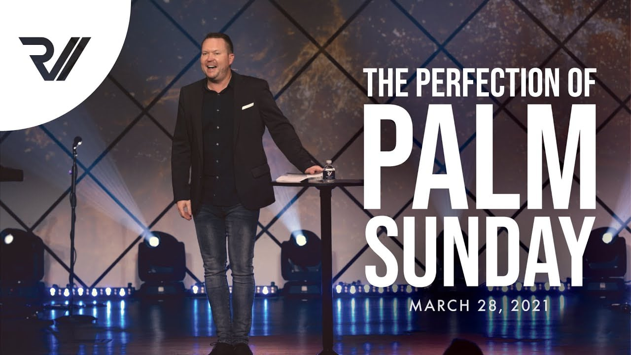 """""""The Perfection of Palm Sunday""""   Thomas Humphries, Lead Pastor"""