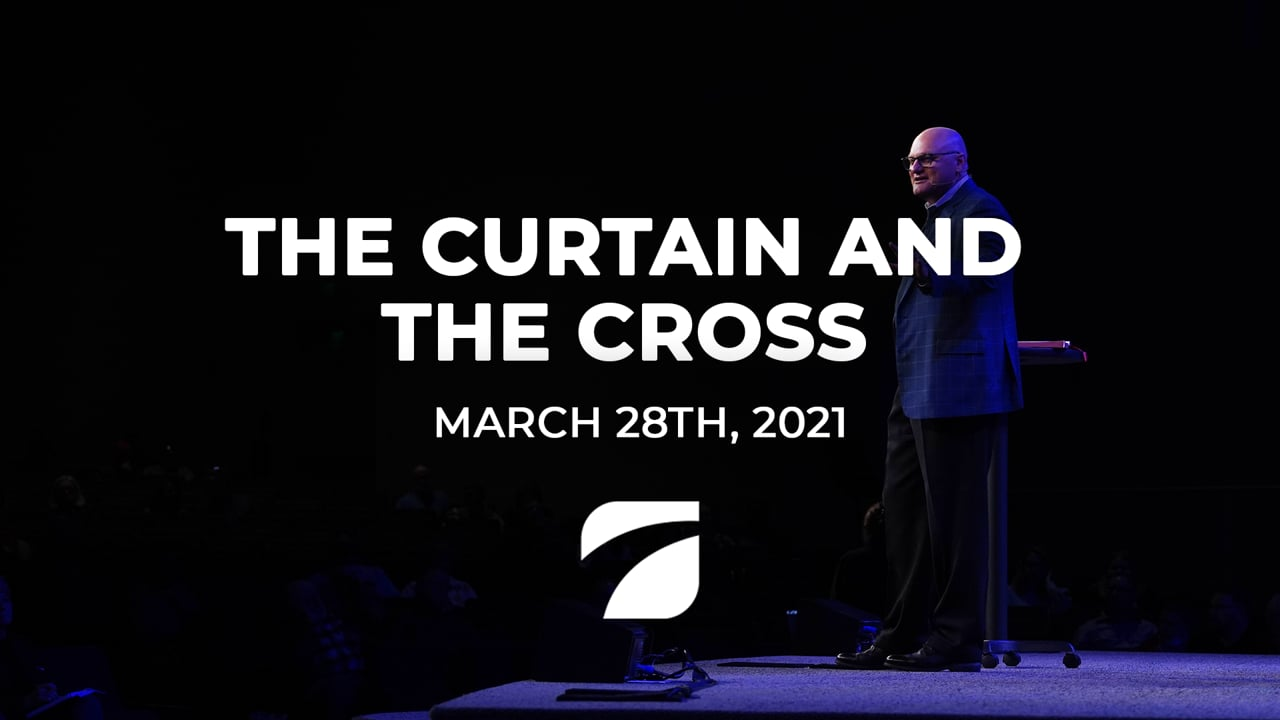 The Curtain and The Cross - Pastor Willy Rice (March 28th, 2021)
