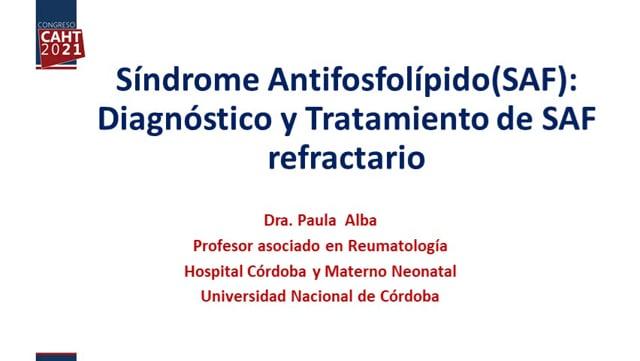 Visión del Reumatólogo Definición y tratamiento del SAF refractario - Dra Paula Alba