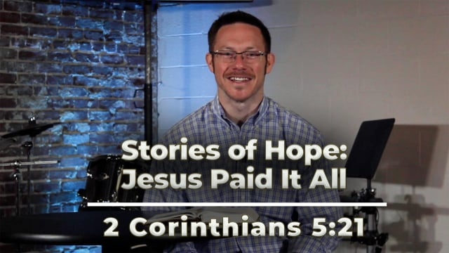 """March 19, 2021   """"Stories of Hope: Jesus Paid It All""""   2 Corinthians 5:21"""