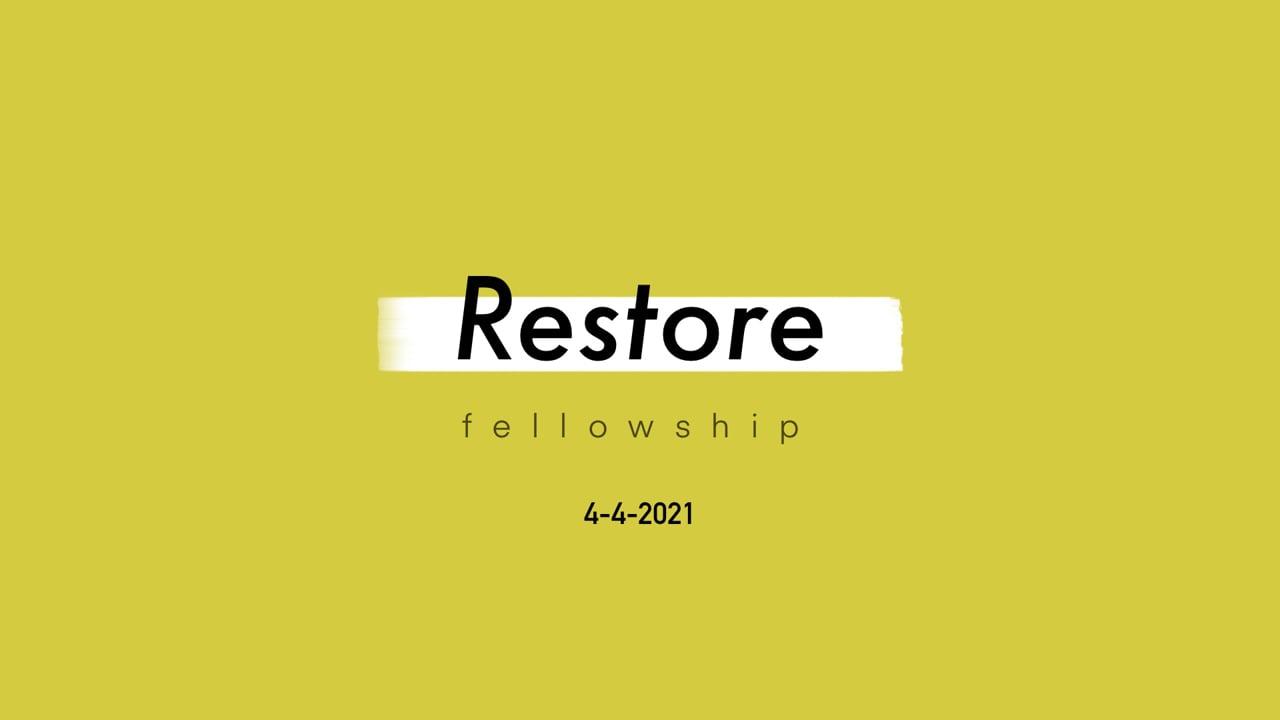 4_4_21 Restore Fellowship Sunday Service