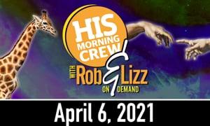 Rob & Lizz On Demand: Monday, April 6, 2021