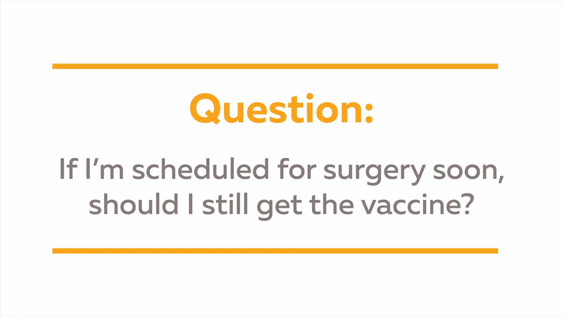 Vaccine Q&A: If I'm scheduled for surgery soon, should I still get the vaccine?