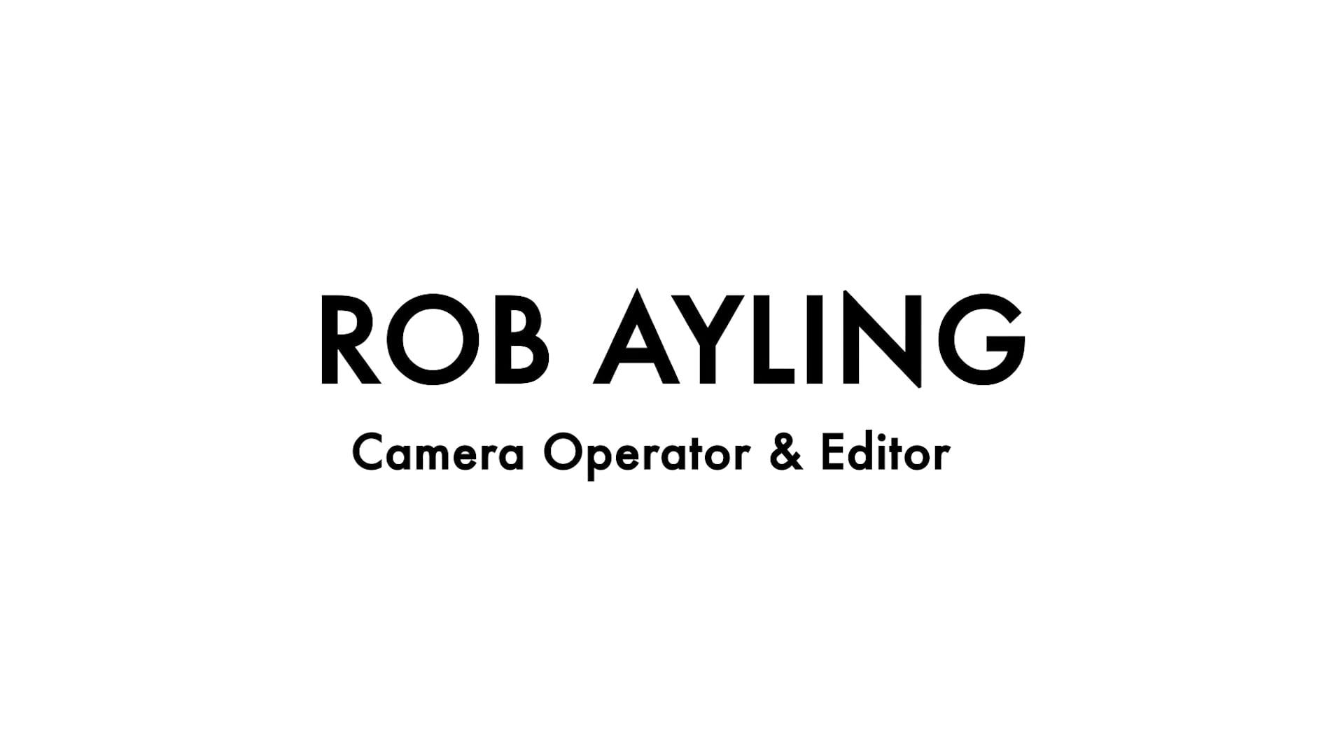 Rob Ayling - Filmmaker | Camera Operator | Editor Reel