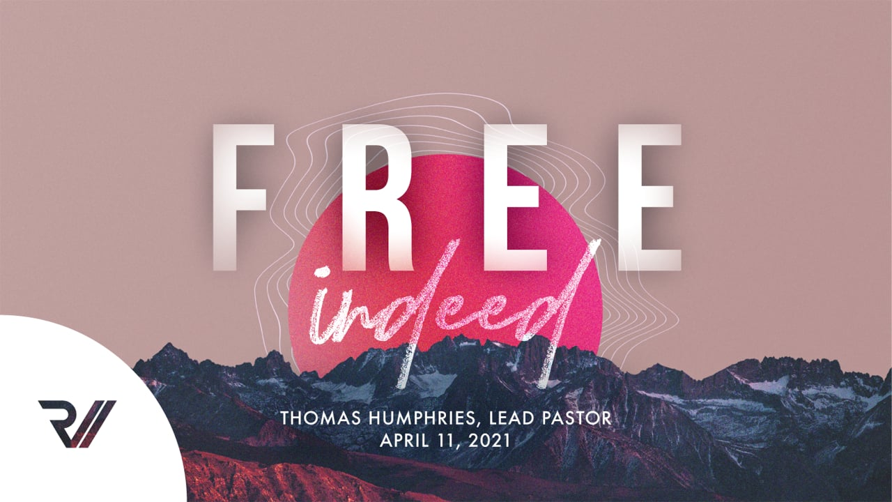 """""""Free Indeed""""   Thomas Humphries, Lead Pastor"""
