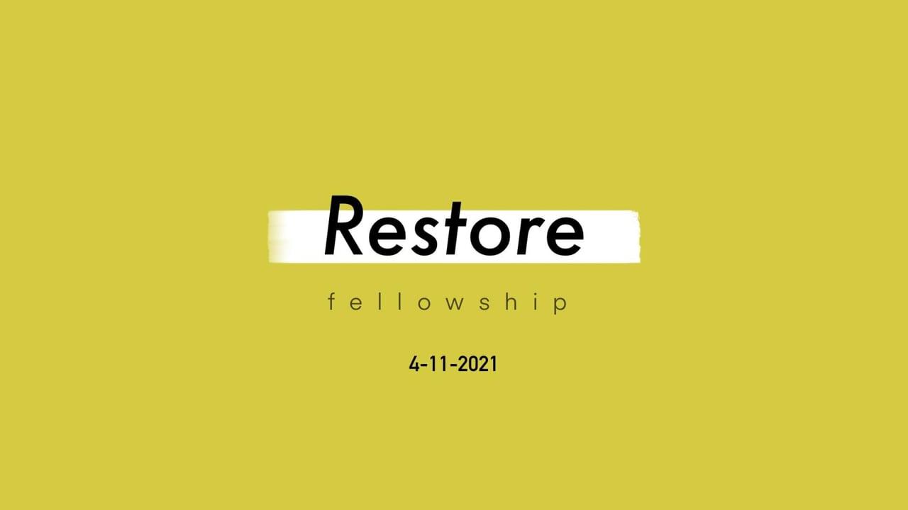4_11_21 Restore Fellowship Sunday Service
