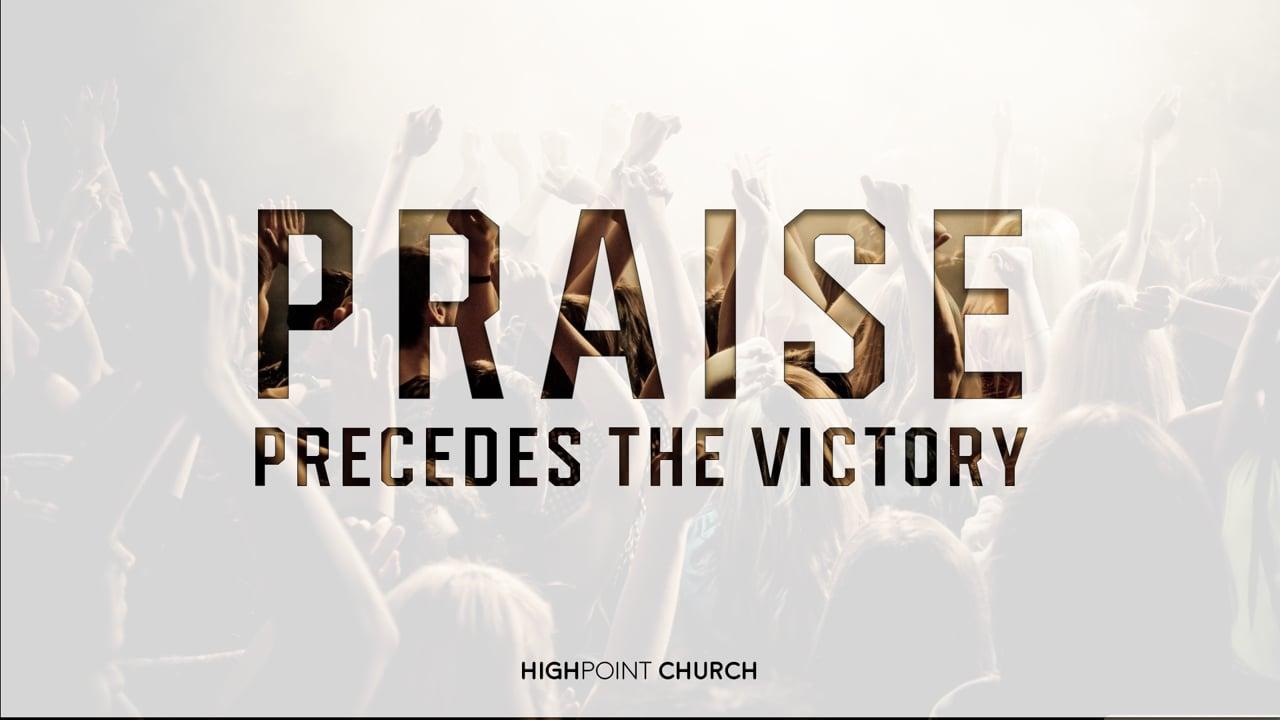 Praise Precedes the Victory