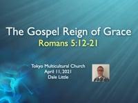 Rom. 5:12-21 The Gospel Reign of Grace. Apr 2021.
