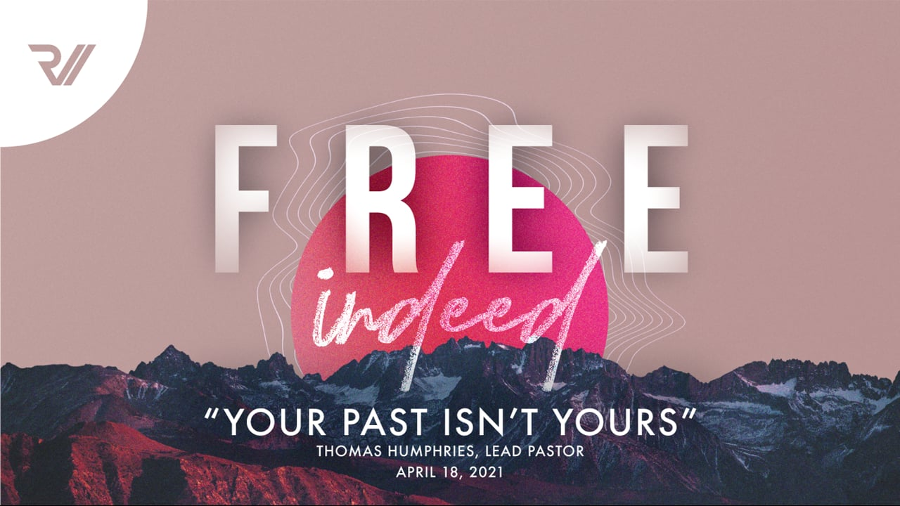 """Free Indeed   """"Your Past Isn't Yours""""   Thomas Humphries, Lead Pastor"""