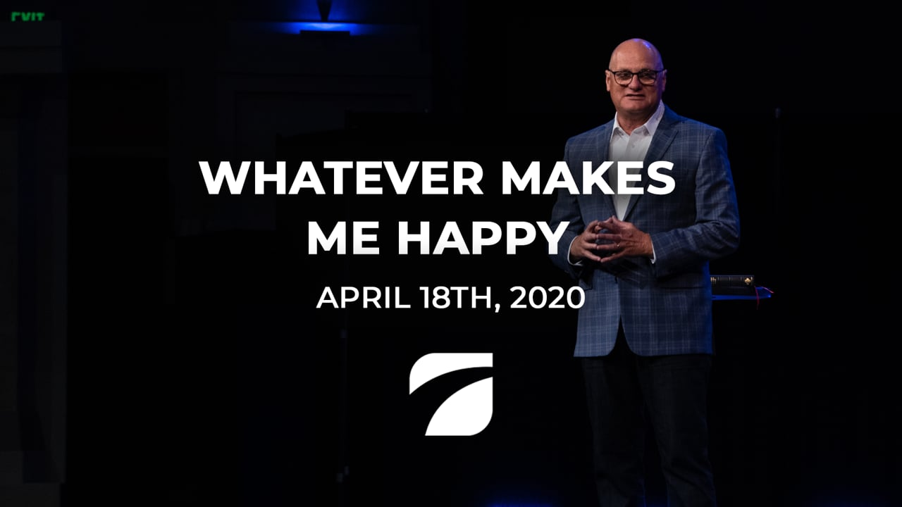 Whatever Makes Me Happy - Pastor Willy Rice (April 18th, 2021)