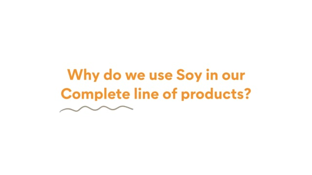 You Asked: Why Do We Use Soy In Our Complete Line Of Products?
