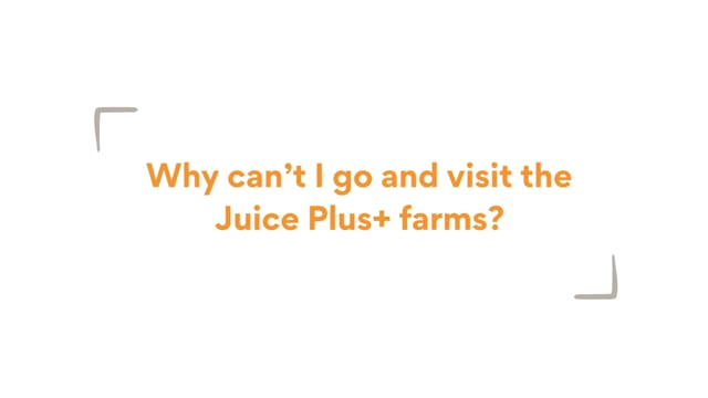 You Asked: Why Can't I Go And Visit The Juice Plus+ Farms?